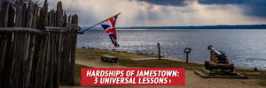 Hardships of Jamestown: 3 Universal Lessons