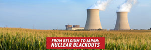 From Belgium to Japan: Nuclear Blackouts