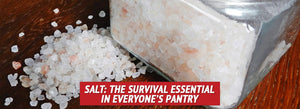 Salt: The Survival Essential in Everyone's Pantry