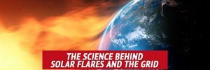 The Science Behind Solar Flares and the Grid