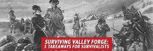 Surviving Valley Forge: 5 Takeaways for Survivalists