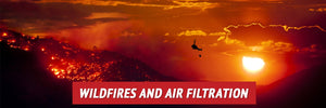 Wildfires and Air Filtration: How to Safely and Effectively Filter Your Air Supply