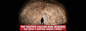 The Trapped Chilean Mine Workers are Proof a Survival Mindset Works