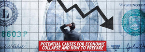 Potential Causes for Economic Collapse and How to Prepare