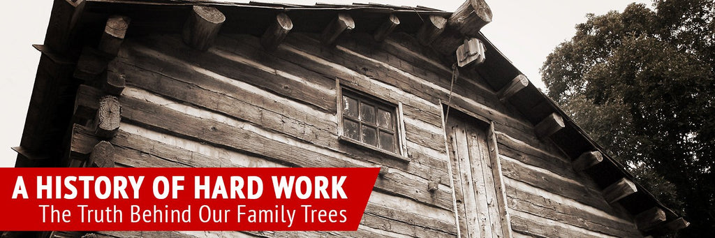 A History of Hard Work –  The Truth Behind Our Family Trees
