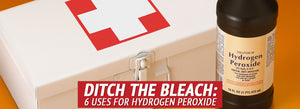 Ditch the Bleach: 6 Uses for Hydrogen Peroxide