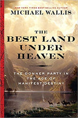 Amazon.com The Best Land Under Heaven: The Donner Party in the Age of Manifest Destiny