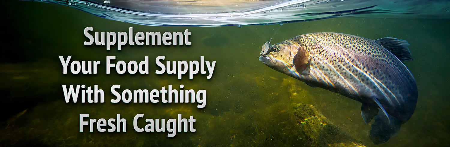 Supplement Your Food Supply With Something Fresh Caught