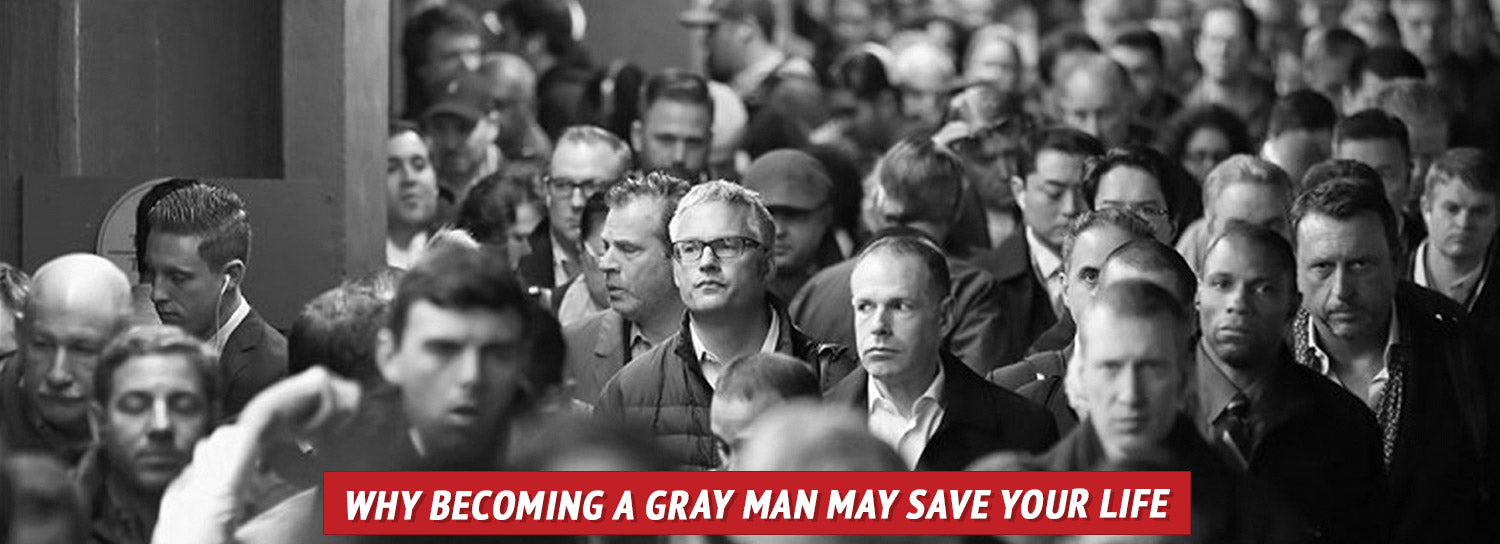 Why Becoming a Gray Man May Save Your Life