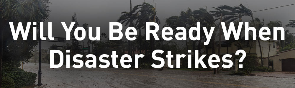 Will You Be Ready When Disaster Strikes?