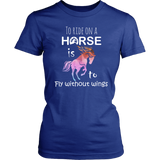 To ride on a Horse is to fly without wings - 8 colors
