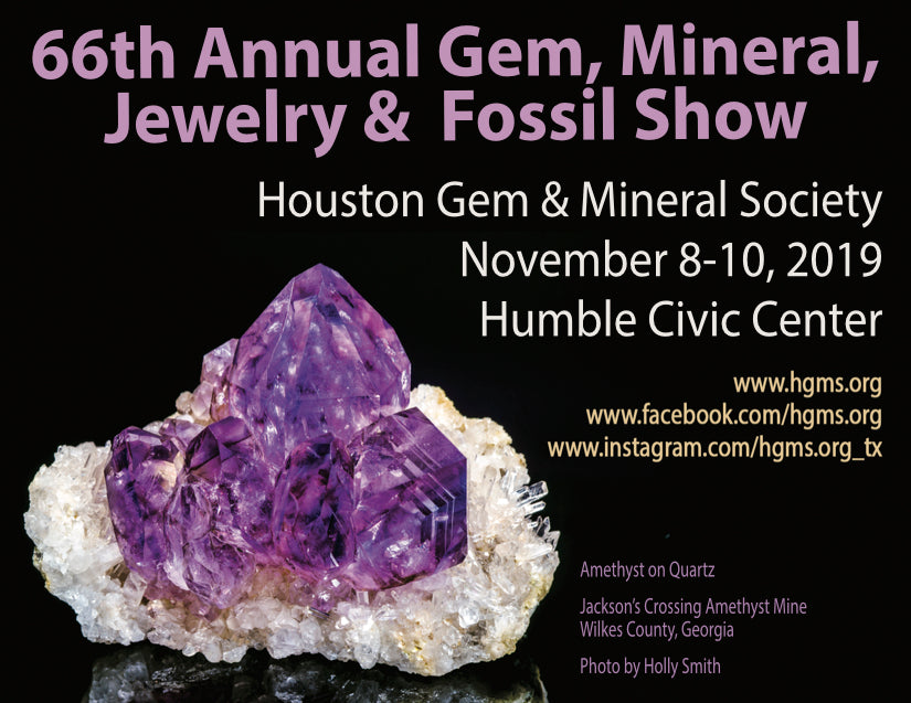 Come See Us at the 2019 66th Annual Houston Gem, Mineral, Jewelry, & Fossil Show 11/8-11/10!