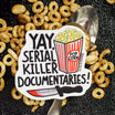 Yay, Serial Killer Documentaries Vinyl Sticker
