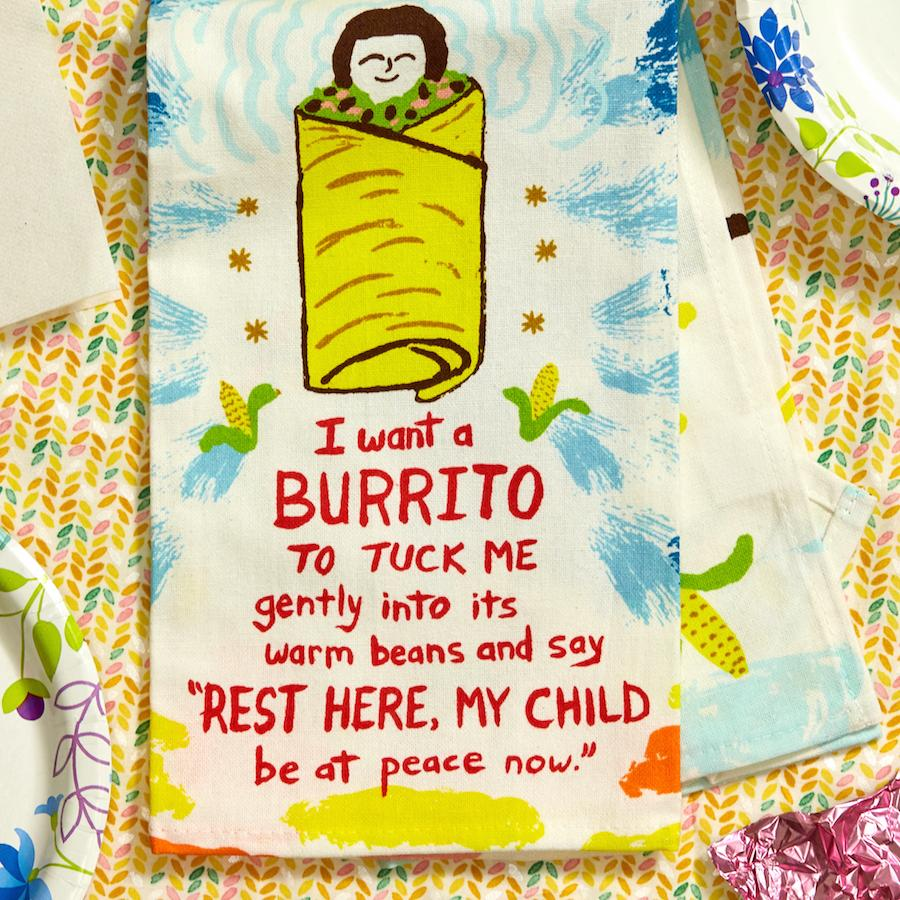 I Want a Burrito to Tuck Me Gently into Its Warm Beans Dish Towel - Blue Q - AlwaysFits.com