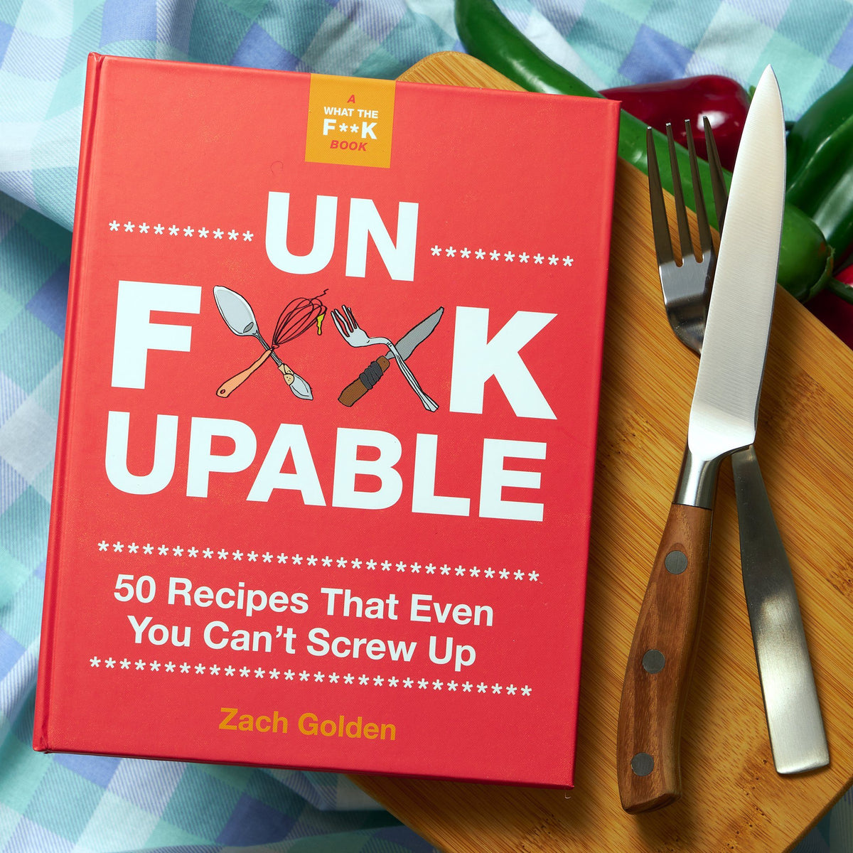 Unf*ckupable Cookbook - 50 Recipes That Even You Can't Screw Up