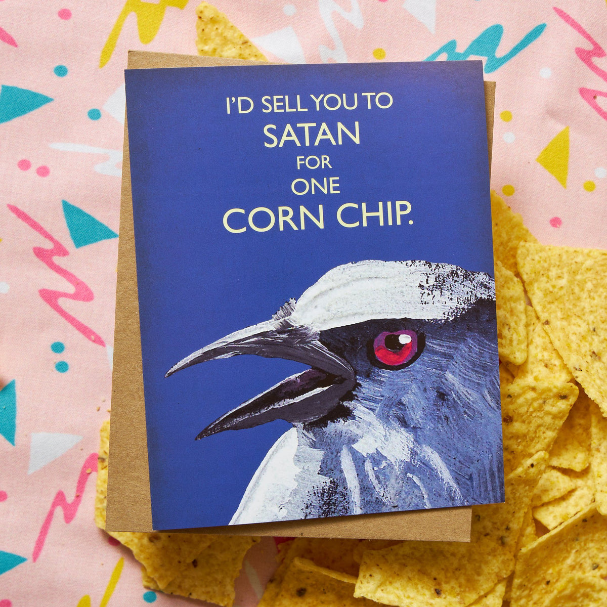 I'd Sell You to Satan for One Corn Chip Card