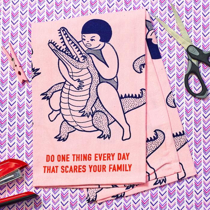 Do One Thing Every Day That Scares Your Family Dish Towel