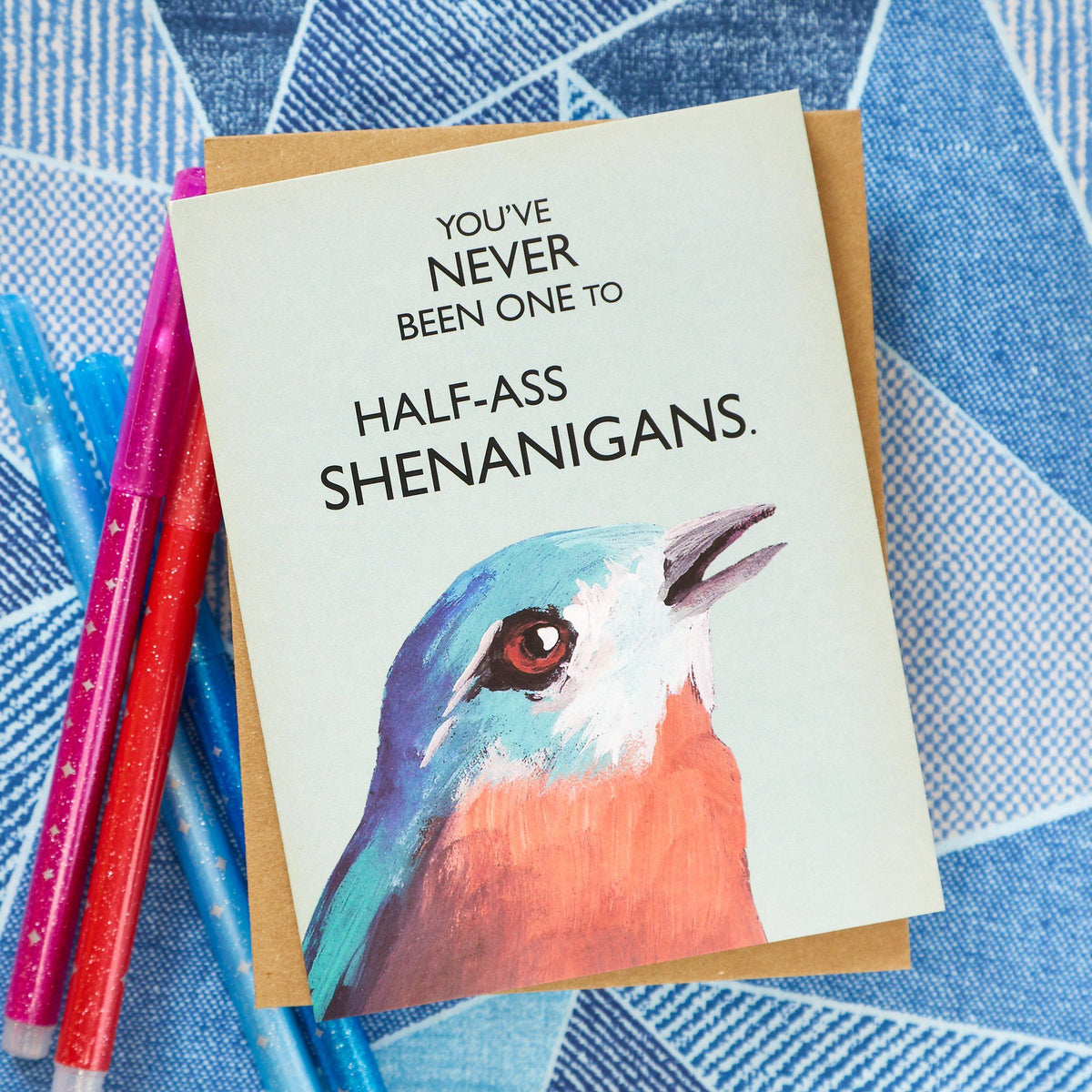You've Never Been One to Half-Ass Shenanigans Card