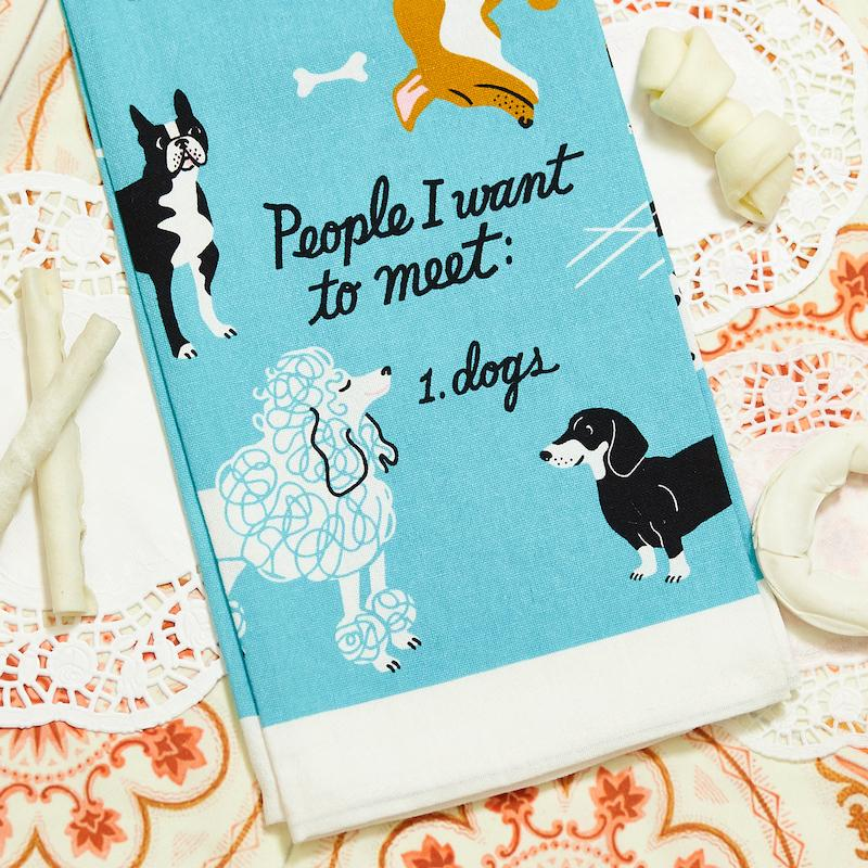 People I Want To Meet: Dogs Dish Towel - Blue Q - AlwaysFits.com