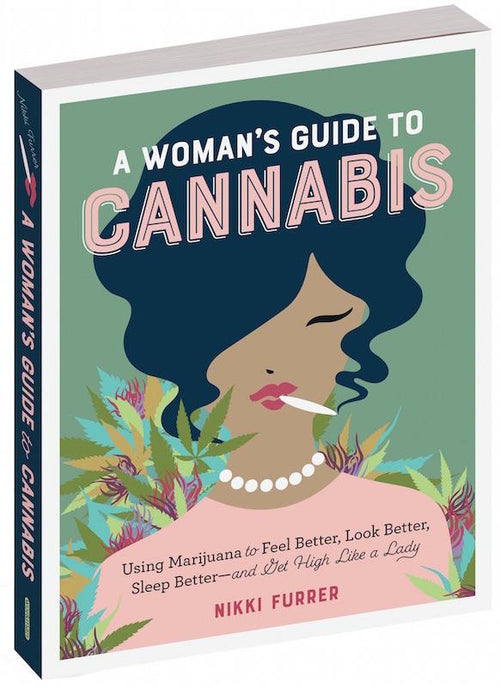 A Woman's Guide to Cannabis Book - Using Marijuana to Get High Like a Lady - Workman Publishing - AlwaysFits.com