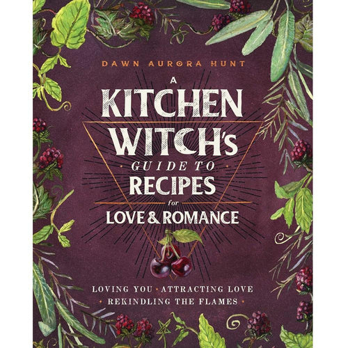 A Kitchen Witch's Guide to Recipes for Love & Romance Cookbook