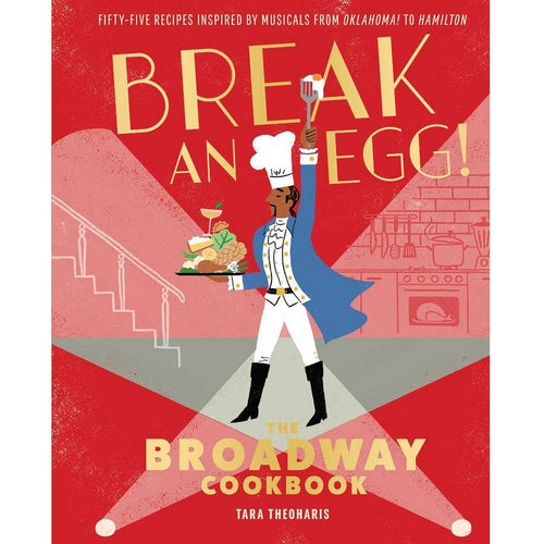 Break an Egg! The Broadway Cookbook