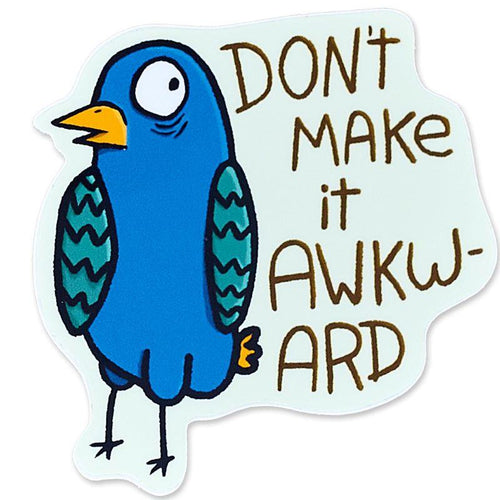 Don't Make It Awkward Bird Vinyl Sticker