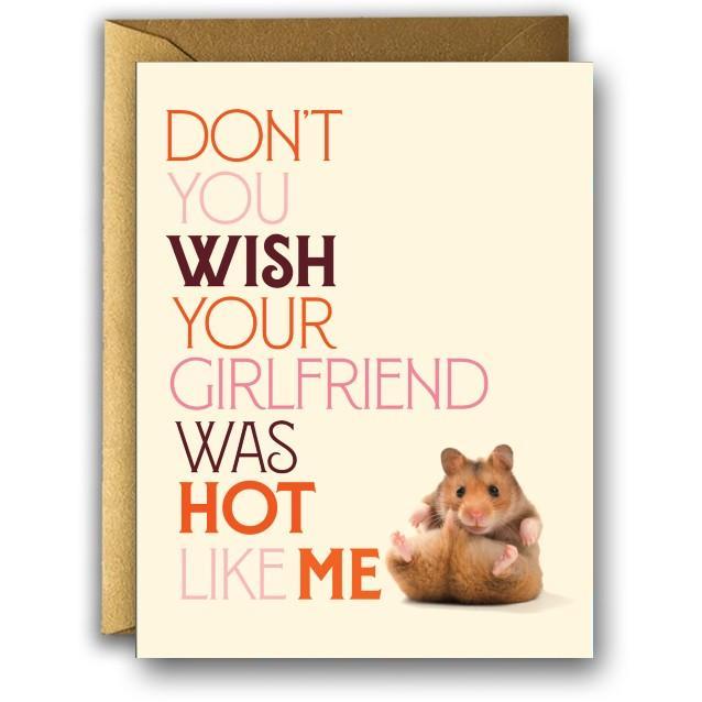 Don't You Wish Your Girlfriend Was Hot Like Me Card