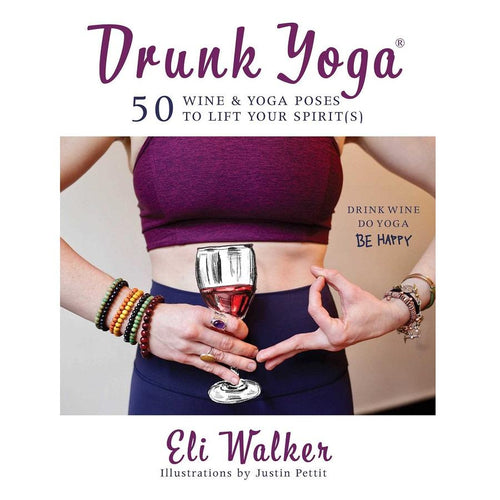 Drunk Yoga Book - 50 Wine & Yoga Poses to Lift Your Spirit(s)