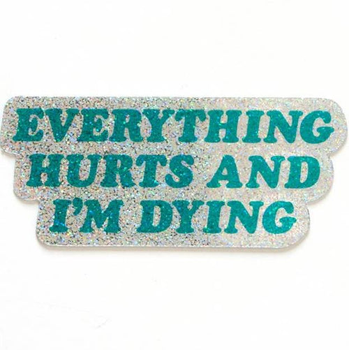 Everything Hurts and I'm Dying Glitter Vinyl Sticker