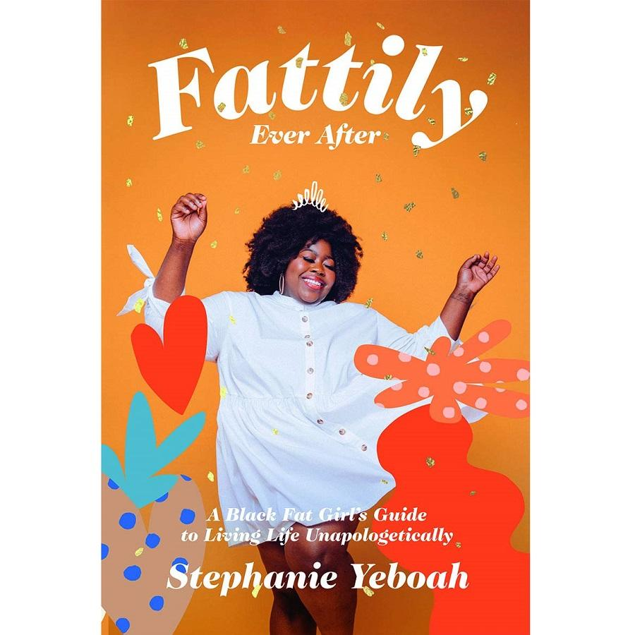 Fattily Ever After Book - A Black Fat Girl's Guide to Living Life Unapologetically