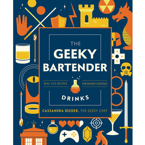 The Geeky Bartender Drinks Cocktail Book - Real-Life Recipes for Fantasy Cocktails