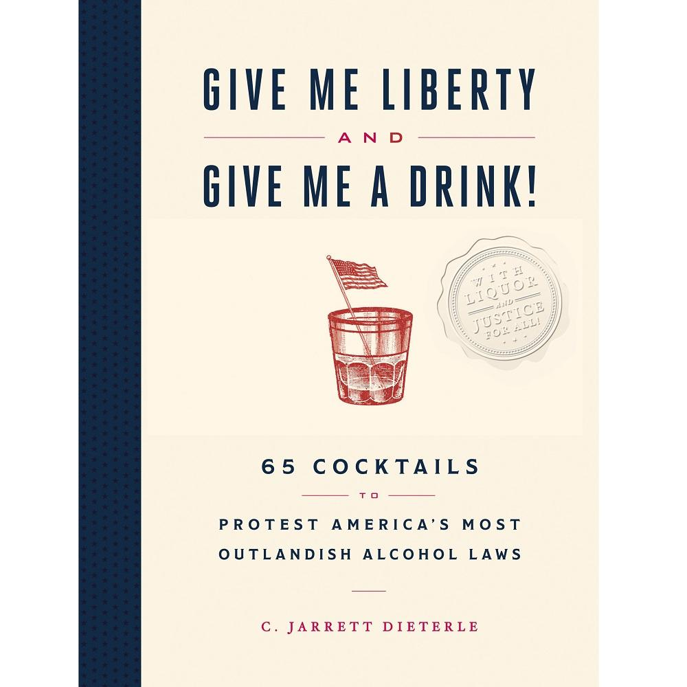 Give Me Liberty and Give Me a Drink Cocktail Book