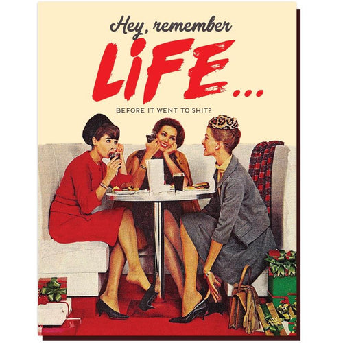 Hey, Remember Life Before It Went to Shit? Card