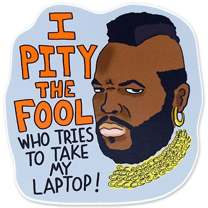 I Pity the Fool Who Tries to Take My Laptop Vinyl Sticker
