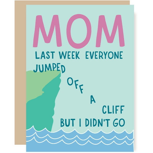Mom Last Week Everyone Jumped off a Cliff Card