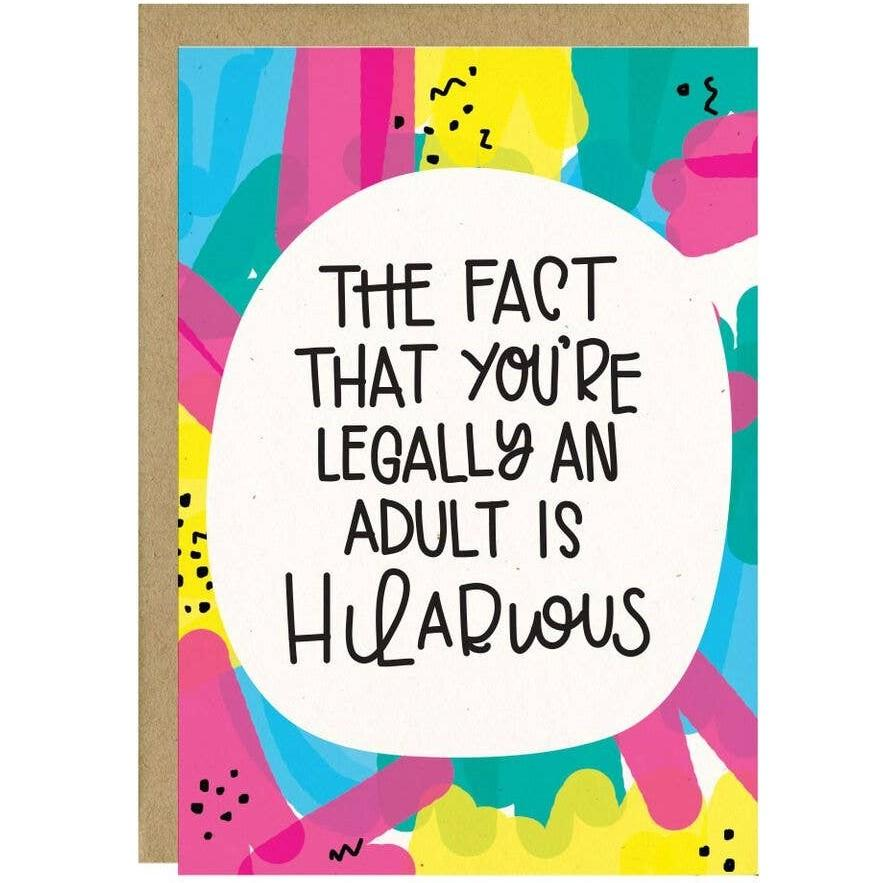 The Fact That You're Legally an Adult Is Hilarious Birthday Card