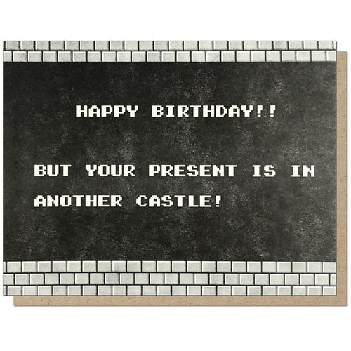 Your Present Is in Another Castle Birthday Card