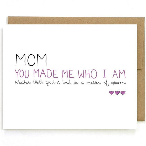 Mom You Made Me Who I Am Card