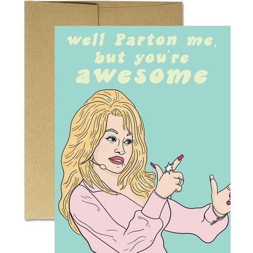 Well Parton Me, but You're Awesome Card