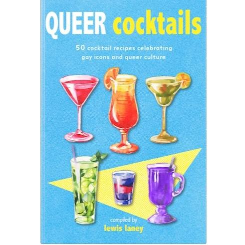 Queer Cocktails Book - Recipes Celebrating Gay Icons and Queer Culture