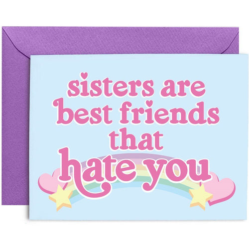 Sisters Are Best Friends That Hate You Card