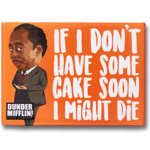 If I Don't Have Some Cake Soon I Might Die Magnet