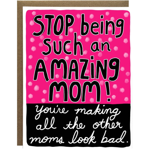 Stop Being Such an Amazing Mom Card