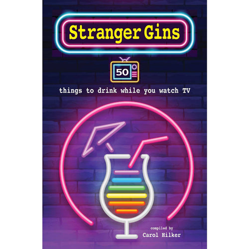 Stranger Gins Cocktail Book - 50 Things to Drink While You Watch TV
