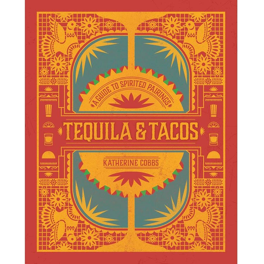 Tequila & Tacos Cookbook - A Guide to Spirited Pairings