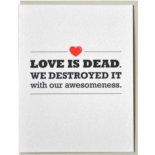 Love Is Dead We Destroyed It With Our Awesomeness Card