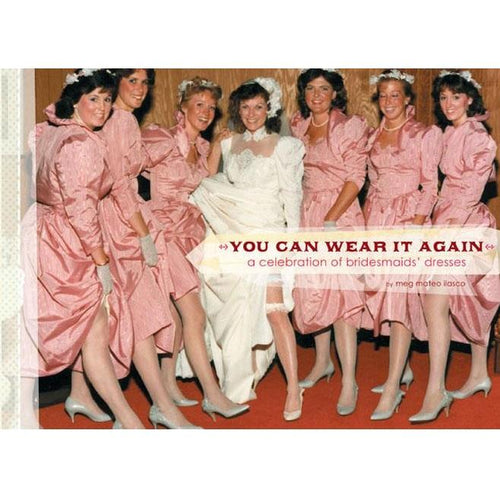 You Can Wear It Again Book - A Celebration of Bridesmaids' Dresses