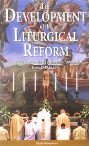 The Development of the Liturgical Reform: As seen by Cardinal Ferdinando Antonelli from 1948 - 1970