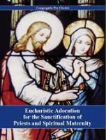Eucharistic Adoration for the Sanctification of Priests and Spiritual Maternity